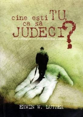 cine esti tu ca sa judeci